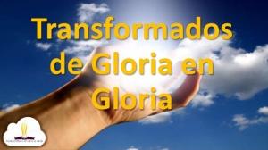 transformados-de-gloria-en-gloria-1-638